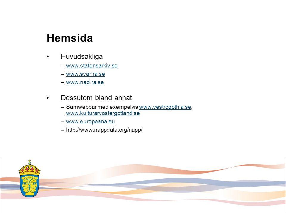 Hemsida Huvudsakliga –www.statensarkiv.sewww.statensarkiv.se –www.svar.ra.sewww.svar.ra.se –www.nad.ra.sewww.nad.ra.se Dessutom bland annat –Samwebbar