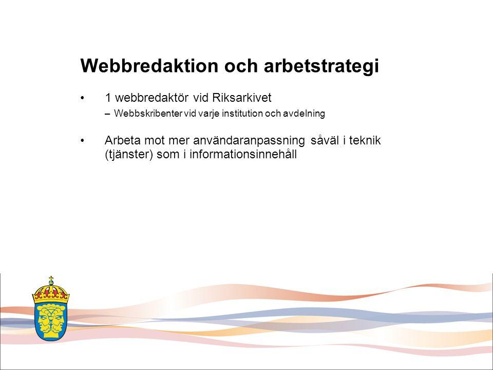 Webbredaktion och arbetstrategi 1 webbredaktör vid Riksarkivet –Webbskribenter vid varje institution och avdelning Arbeta mot mer användaranpassning såväl i teknik (tjänster) som i informationsinnehåll