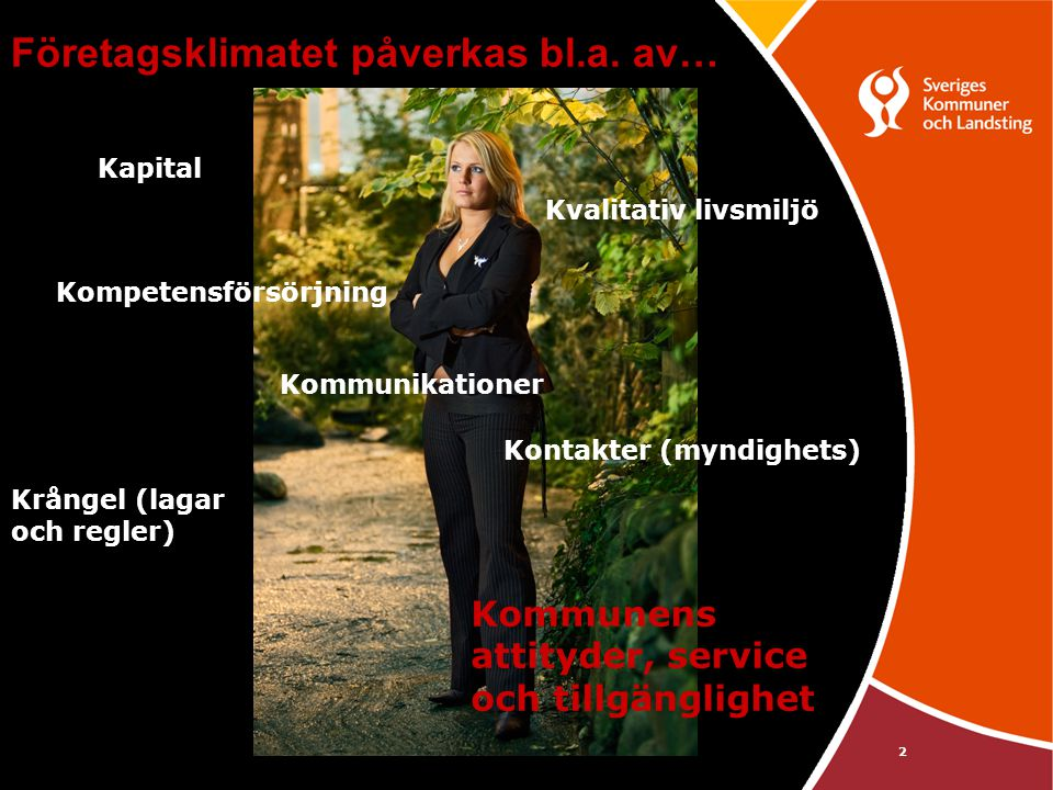 2 Kvalitativ livsmiljö Kompetensförsörjning Kommunikationer Kommunens attityder, service och tillgänglighet Krångel (lagar och regler) Kapital Kontakt