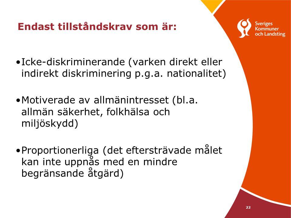 22 Endast tillståndskrav som är: Icke-diskriminerande (varken direkt eller indirekt diskriminering p.g.a. nationalitet) Motiverade av allmänintresset