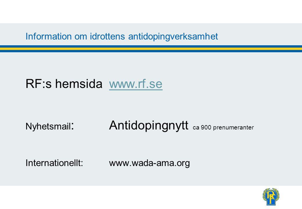 Information om idrottens antidopingverksamhet RF:s hemsidawww.rf.sewww.rf.se Nyhetsmail : Antidopingnytt ca 900 prenumeranter Internationellt: www.wada-ama.org