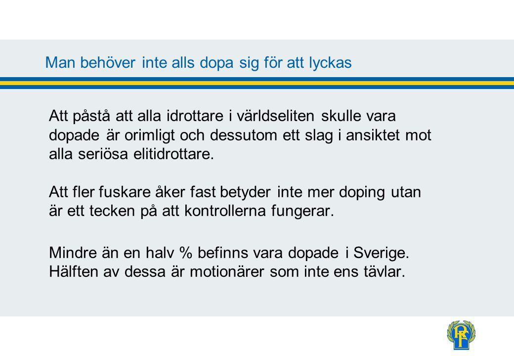 Risken att åka fast är stor RF gör 3 500 till 4 000 dopingkontroller per år Kontrollerna inriktas mot svensk senior och juniorelit Kontrollerna sker alltid utan förvarning Internationellt görs 200 000 kontroller per år bland elit