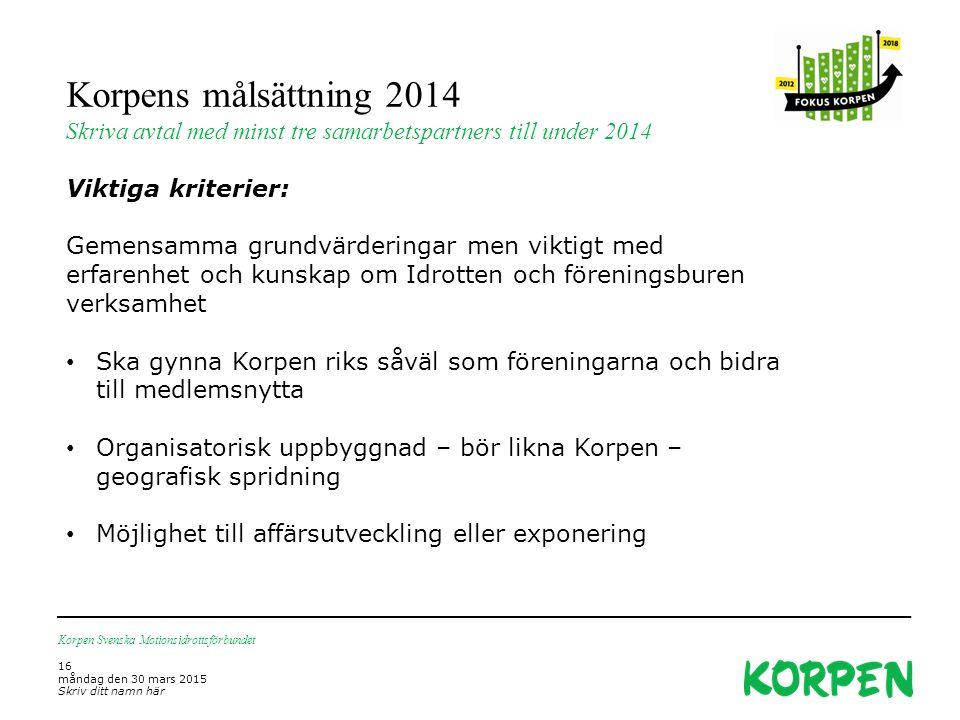 Korpens målsättning 2014 Skriva avtal med minst tre samarbetspartners till under 2014 Korpen Svenska Motionsidrottsförbundet 16 måndag den 30 mars 201