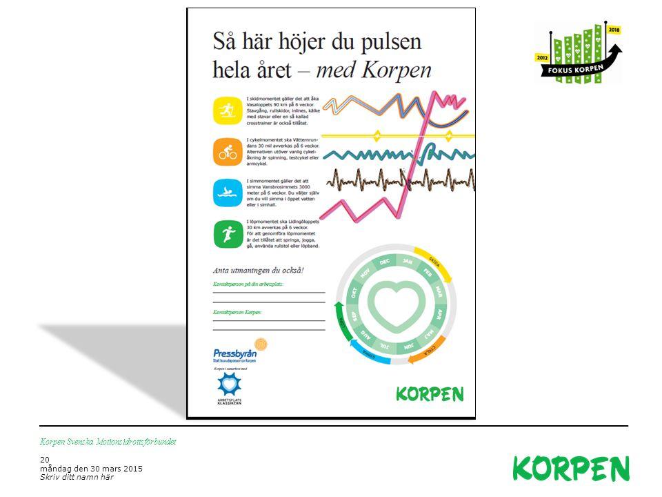 Korpen Svenska Motionsidrottsförbundet 20 måndag den 30 mars 2015 Skriv ditt namn här