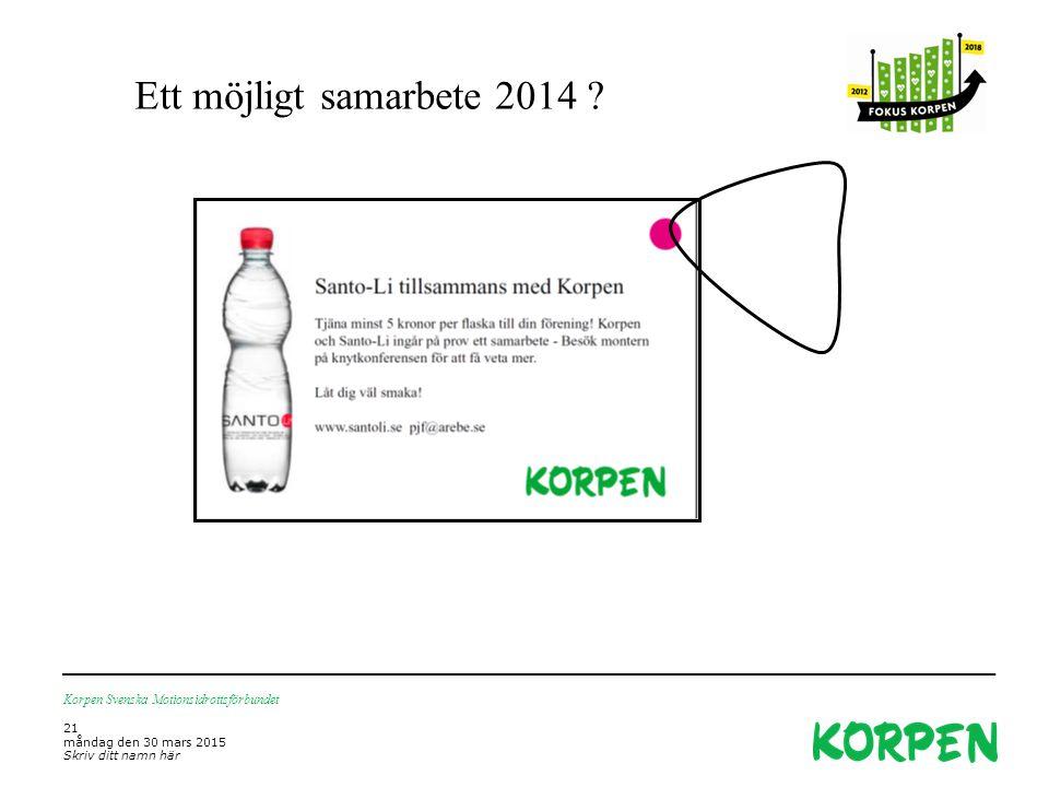 Ett möjligt samarbete 2014 ? Korpen Svenska Motionsidrottsförbundet 21 måndag den 30 mars 2015 Skriv ditt namn här