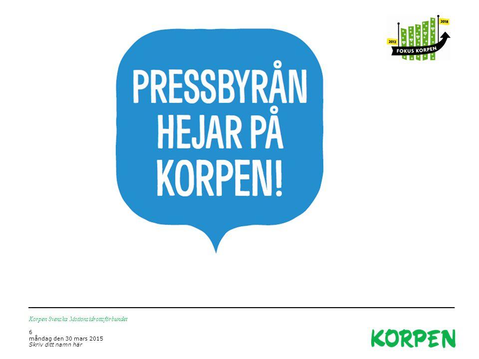 Korpen Svenska Motionsidrottsförbundet 6 måndag den 30 mars 2015 Skriv ditt namn här