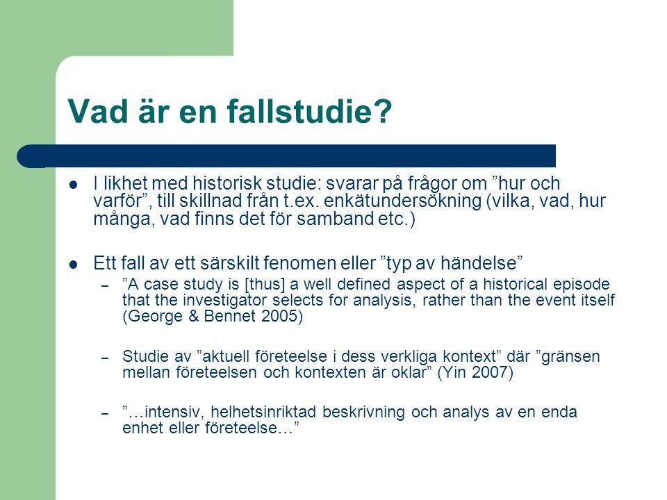 """Vad är en fallstudie? I likhet med historisk studie: svarar på frågor om """"hur och varför"""", till skillnad från t.ex. enkätundersökning (vilka, vad, hur"""
