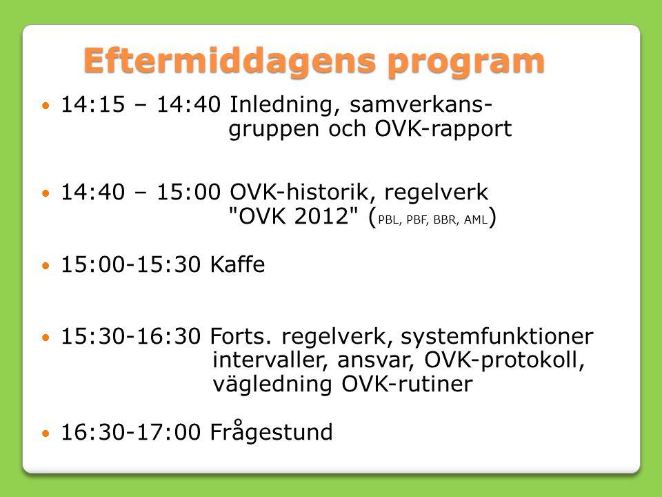 14:15 – 14:40 Inledning, samverkans- gruppen och OVK-rapport 14:40 – 15:00 OVK-historik, regelverk OVK 2012 ( PBL, PBF, BBR, AML ) 15:00-15:30 Kaffe 15:30-16:30 Forts.
