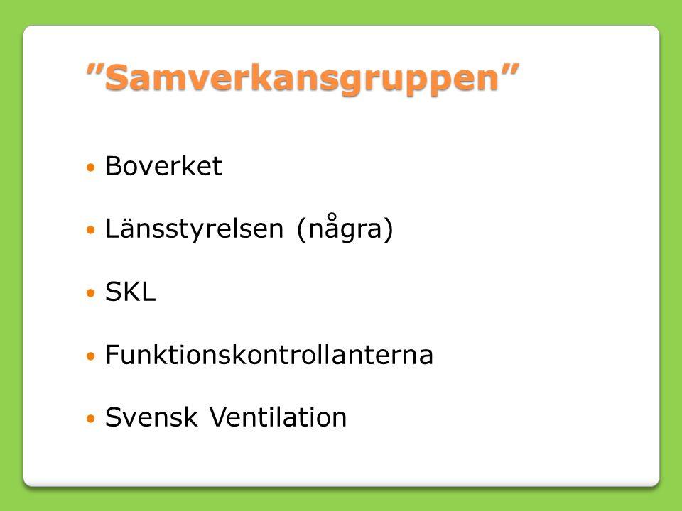 Samverkansgruppen Boverket Länsstyrelsen (några) SKL Funktionskontrollanterna Svensk Ventilation