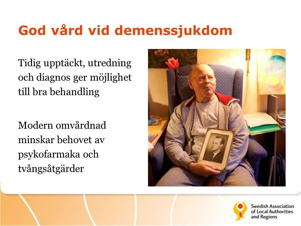 God vård vid demenssjukdom Tidig upptäckt, utredning och diagnos ger möjlighet till bra behandling Modern omvårdnad minskar behovet av psykofarmaka oc