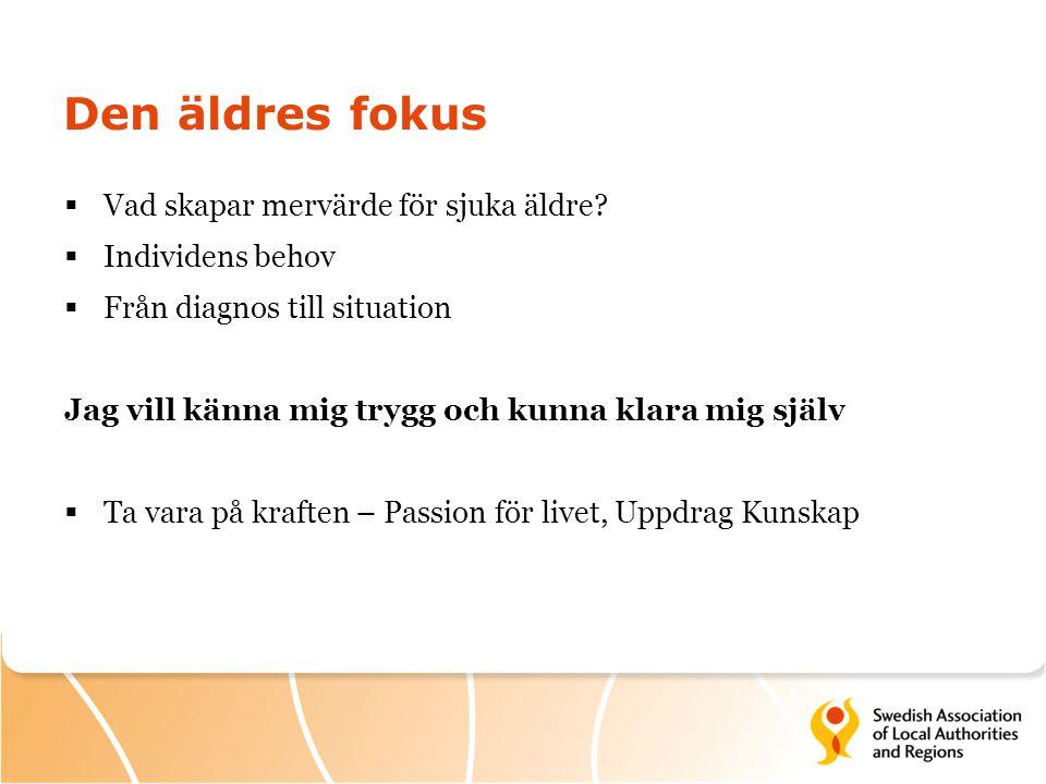 Den äldres fokus  Vad skapar mervärde för sjuka äldre?  Individens behov  Från diagnos till situation Jag vill känna mig trygg och kunna klara mig