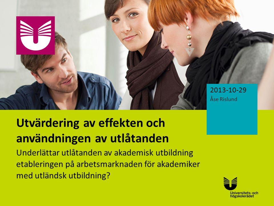 Sv Utreda och analysera effekten och användningen av utlåtanden avseende utländsk högskoleutbildning Beakta om utlåtandet fyller syftet att underlätta målgruppens inträde på arbetsmarknaden.