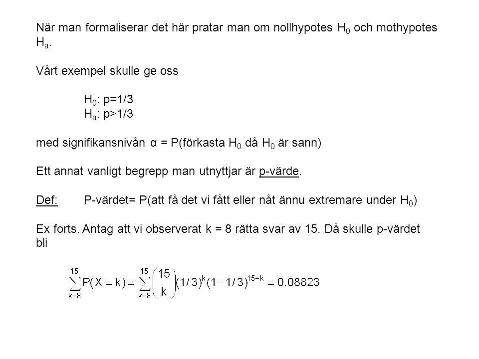 När man formaliserar det här pratar man om nollhypotes H 0 och mothypotes H a.