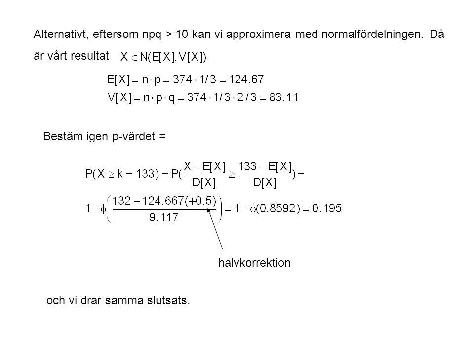 Alternativt, eftersom npq > 10 kan vi approximera med normalfördelningen.
