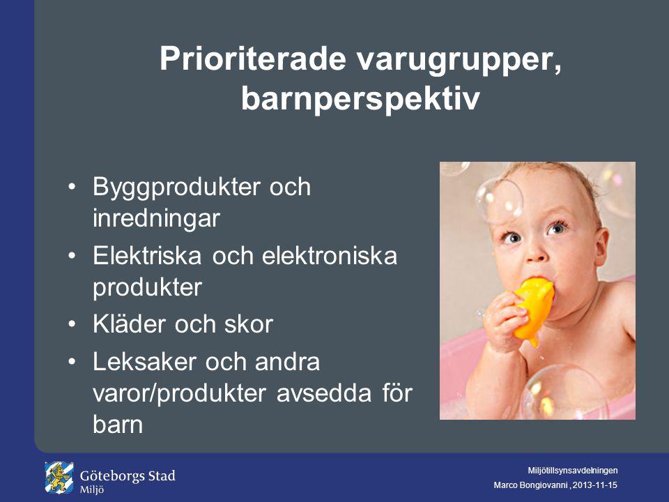 Miljötillsynsavdelningen Marco Bongiovanni, 2013-11-15 Prioriterade varugrupper, barnperspektiv Byggprodukter och inredningar Elektriska och elektroni