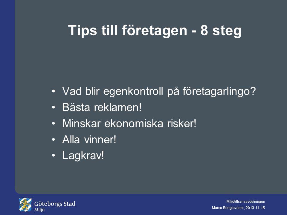 Miljötillsynsavdelningen Marco Bongiovanni, 2013-11-15 Tips till företagen - 8 steg Vad blir egenkontroll på företagarlingo? Bästa reklamen! Minskar e