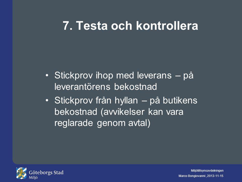 Miljötillsynsavdelningen Marco Bongiovanni, 2013-11-15 7. Testa och kontrollera Stickprov ihop med leverans – på leverantörens bekostnad Stickprov frå