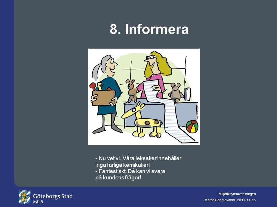Miljötillsynsavdelningen Marco Bongiovanni, 2013-11-15 8. Informera - Nu vet vi. Våra leksaker innehåller inga farliga kemikalier! - Fantastiskt. Då k