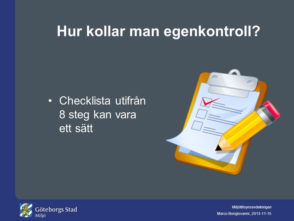 Miljötillsynsavdelningen Marco Bongiovanni, 2013-11-15 Hur kollar man egenkontroll? Checklista utifrån 8 steg kan vara ett sätt