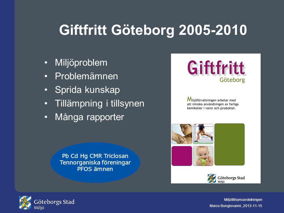 Miljötillsynsavdelningen Marco Bongiovanni, 2013-11-15 Giftfritt Göteborg 2005-2010 Miljöproblem Problemämnen Sprida kunskap Tillämpning i tillsynen M