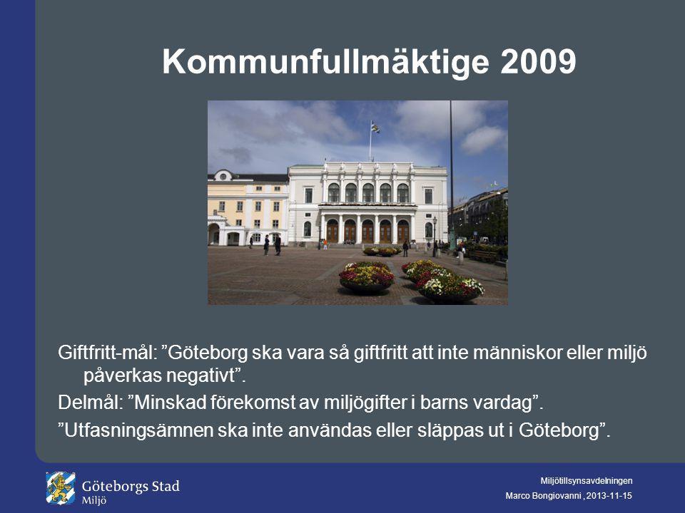 """Miljötillsynsavdelningen Marco Bongiovanni, 2013-11-15 Kommunfullmäktige 2009 Giftfritt-mål: """"Göteborg ska vara så giftfritt att inte människor eller"""