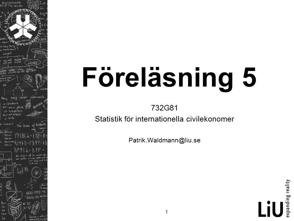 1 Föreläsning 5 732G81 Statistik för internationella civilekonomer Patrik.Waldmann@liu.se