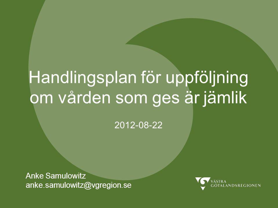 Handlingsplan för uppföljning om vården som ges är jämlik 2012-08-22 Anke Samulowitz anke.samulowitz@vgregion.se