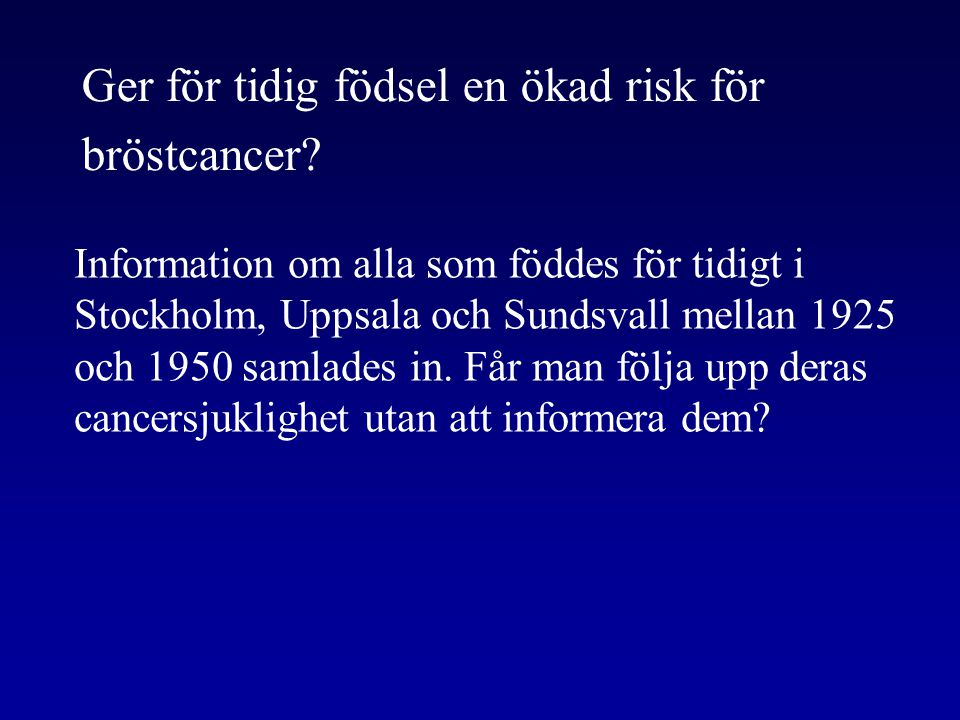 Ger för tidig födsel en ökad risk för bröstcancer? Information om alla som föddes för tidigt i Stockholm, Uppsala och Sundsvall mellan 1925 och 1950 s
