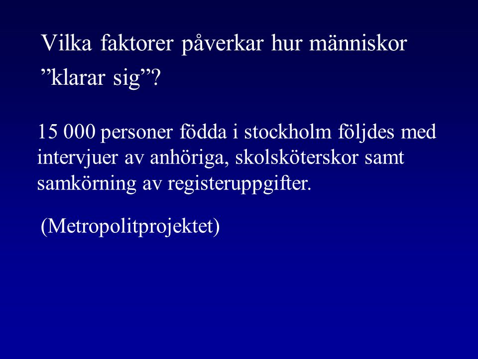 """Vilka faktorer påverkar hur människor """"klarar sig""""? 15 000 personer födda i stockholm följdes med intervjuer av anhöriga, skolsköterskor samt samkörni"""