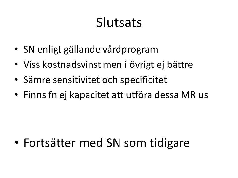 Slutsats SN enligt gällande vårdprogram Viss kostnadsvinst men i övrigt ej bättre Sämre sensitivitet och specificitet Finns fn ej kapacitet att utföra
