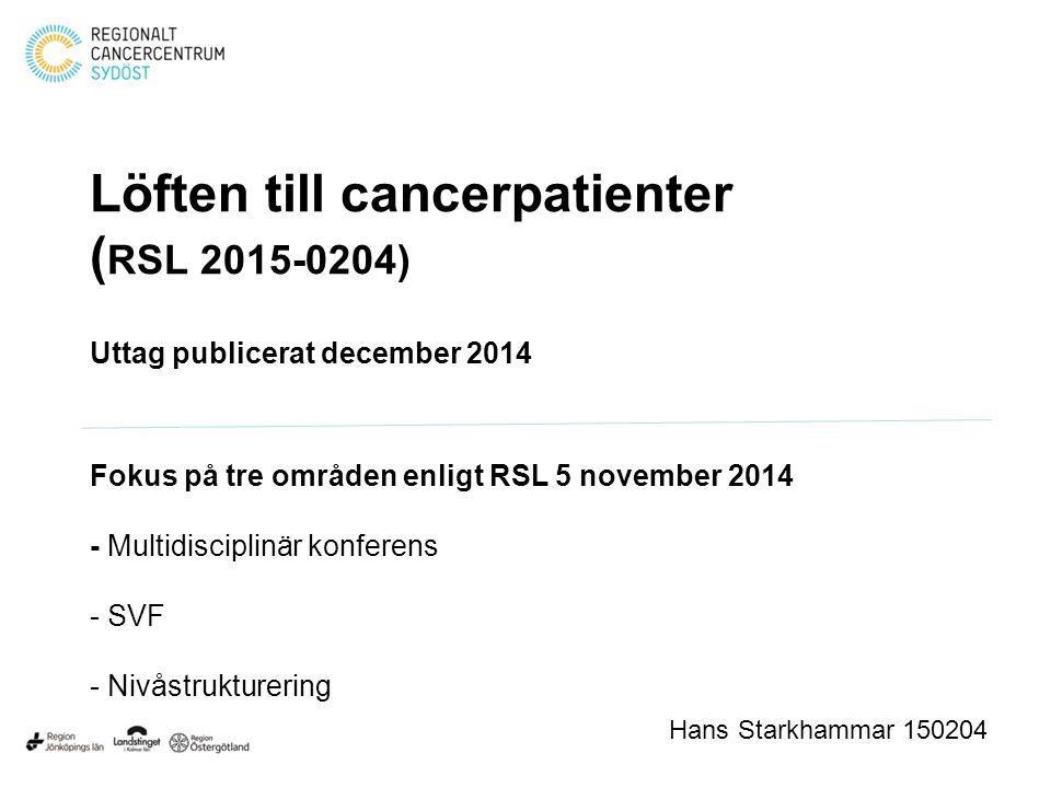 Löften till cancerpatienter ( RSL 2015-0204) Uttag publicerat december 2014 Fokus på tre områden enligt RSL 5 november 2014 - Multidisciplinär konfere