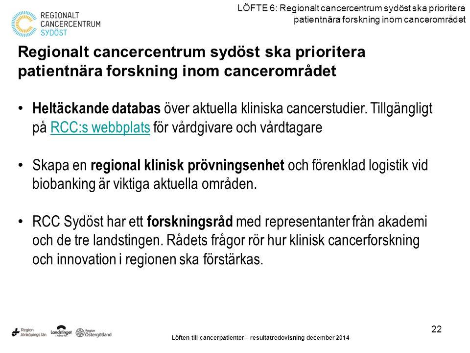 22 LÖFTE 6: Regionalt cancercentrum sydöst ska prioritera patientnära forskning inom cancerområdet Regionalt cancercentrum sydöst ska prioritera patie