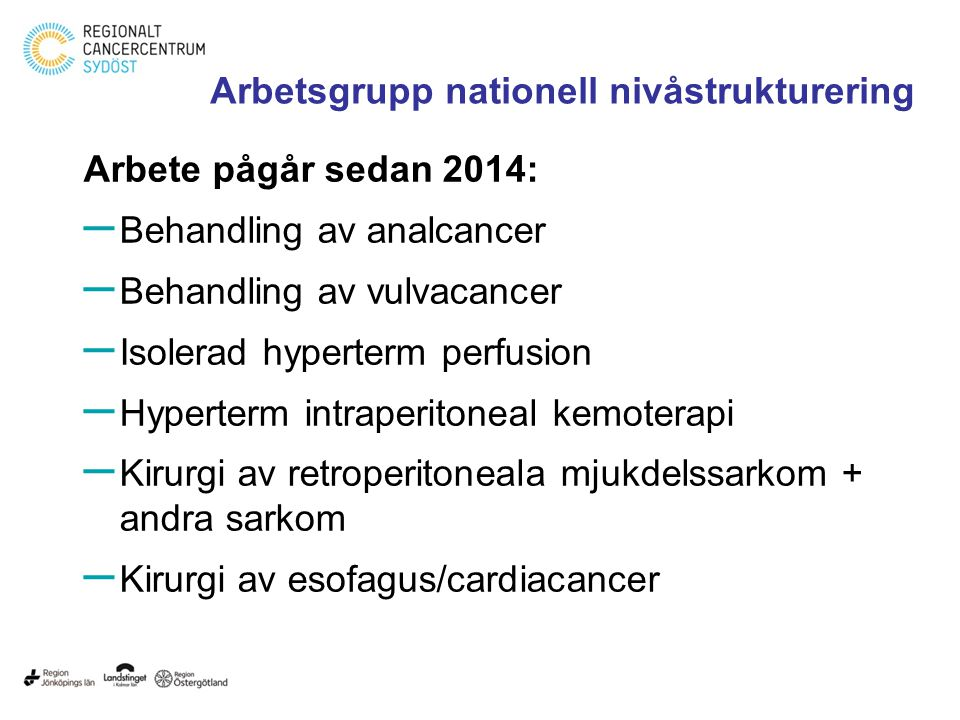 Arbete pågår sedan 2014: – Behandling av analcancer – Behandling av vulvacancer – Isolerad hyperterm perfusion – Hyperterm intraperitoneal kemoterapi
