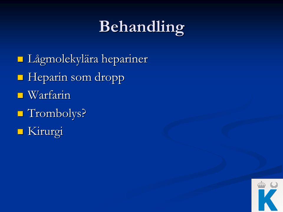 Behandling Lågmolekylära hepariner Lågmolekylära hepariner Heparin som dropp Heparin som dropp Warfarin Warfarin Trombolys? Trombolys? Kirurgi Kirurgi