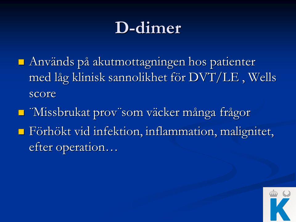 D-dimer Används på akutmottagningen hos patienter med låg klinisk sannolikhet för DVT/LE, Wells score Används på akutmottagningen hos patienter med lå