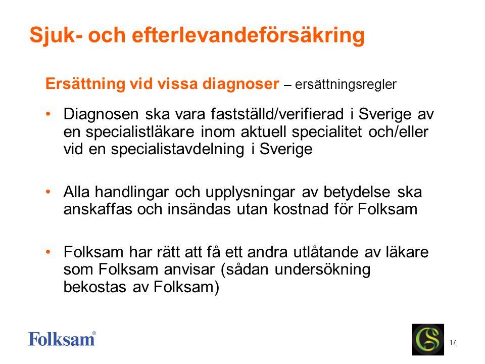 17 Sjuk- och efterlevandeförsäkring Ersättning vid vissa diagnoser – ersättningsregler Diagnosen ska vara fastställd/verifierad i Sverige av en specia