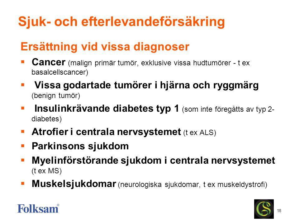 18 Sjuk- och efterlevandeförsäkring Ersättning vid vissa diagnoser  Cancer (malign primär tumör, exklusive vissa hudtumörer - t ex basalcellscancer)