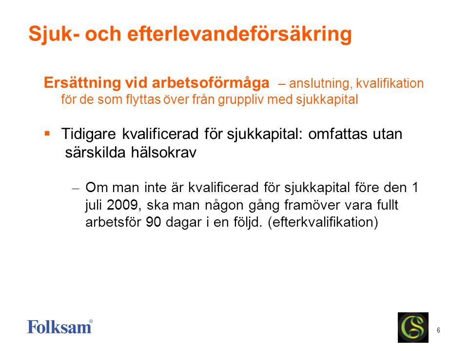 6 Sjuk- och efterlevandeförsäkring Ersättning vid arbetsoförmåga – anslutning, kvalifikation för de som flyttas över från gruppliv med sjukkapital  T