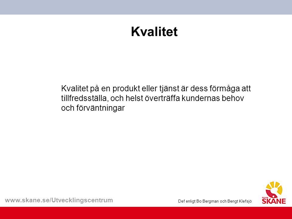 www.skane.se/Utvecklingscentrum Kvalitet Kvalitet på en produkt eller tjänst är dess förmåga att tillfredsställa, och helst överträffa kundernas behov