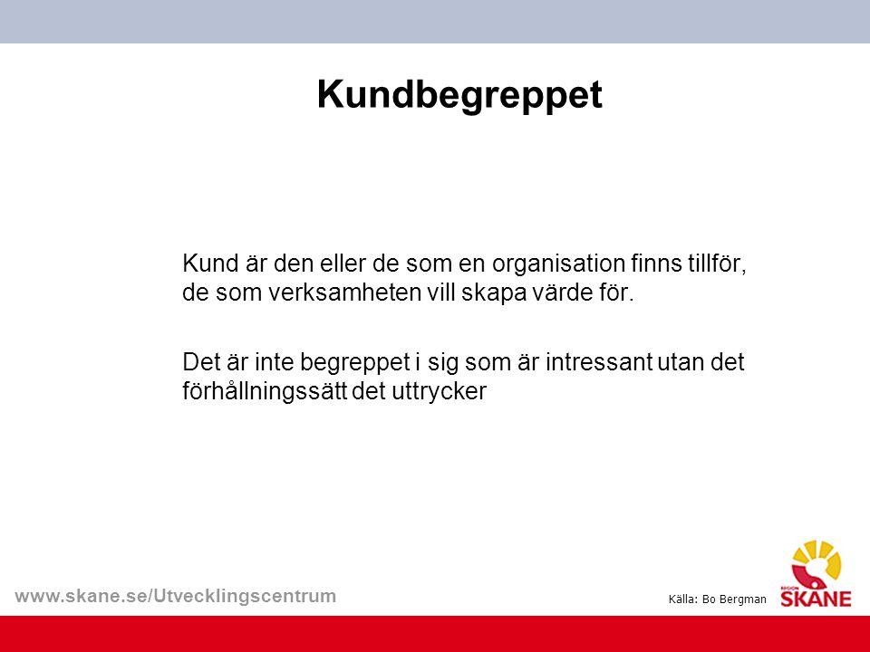 www.skane.se/Utvecklingscentrum Kundbegreppet Kund är den eller de som en organisation finns tillför, de som verksamheten vill skapa värde för. Det är