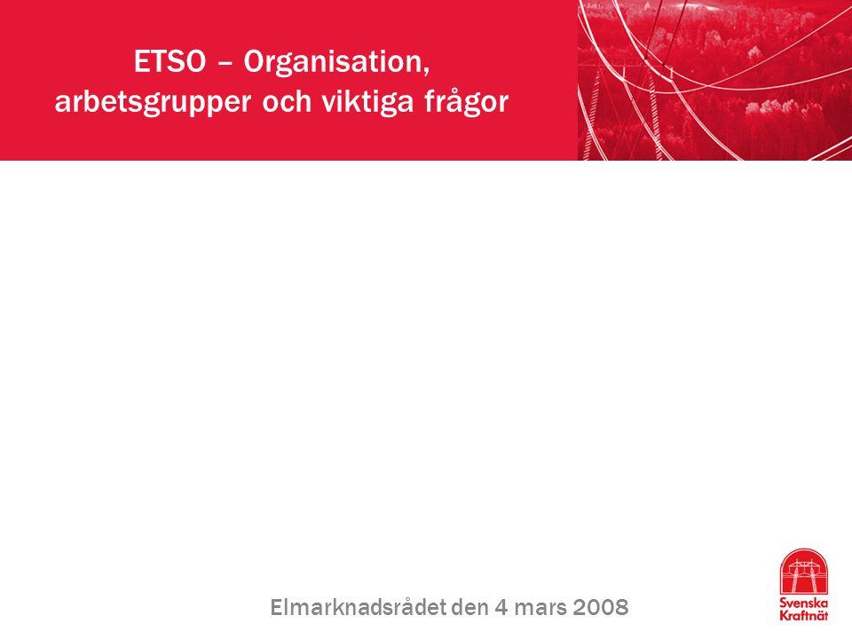 ETSO – Organisation, arbetsgrupper och viktiga frågor Elmarknadsrådet den 4 mars 2008