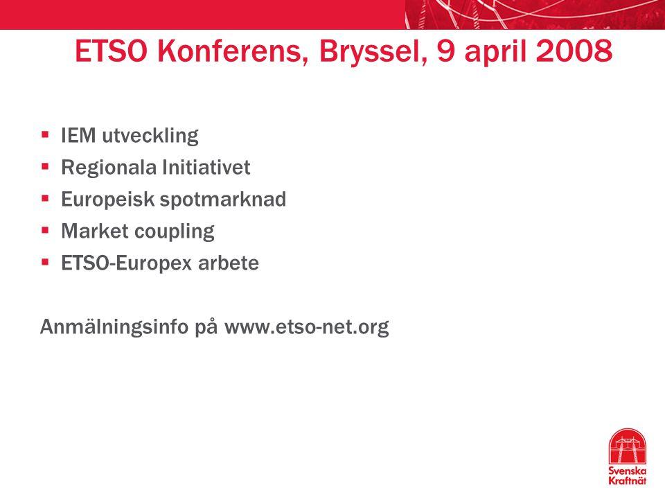 ETSO Konferens, Bryssel, 9 april 2008  IEM utveckling  Regionala Initiativet  Europeisk spotmarknad  Market coupling  ETSO-Europex arbete Anmälningsinfo på www.etso-net.org