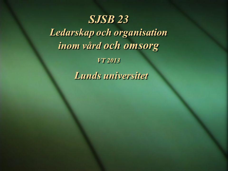 SJSB 23 Ledarskap och organisation inom vård och omsorg VT 2013 Lunds universitet