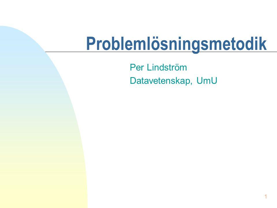 1 Problemlösningsmetodik Per Lindström Datavetenskap, UmU