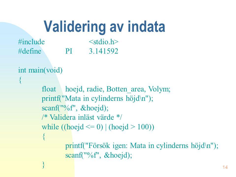 14 Validering av indata #include #define PI3.141592 int main(void) { floathoejd, radie, Botten_area, Volym; printf(