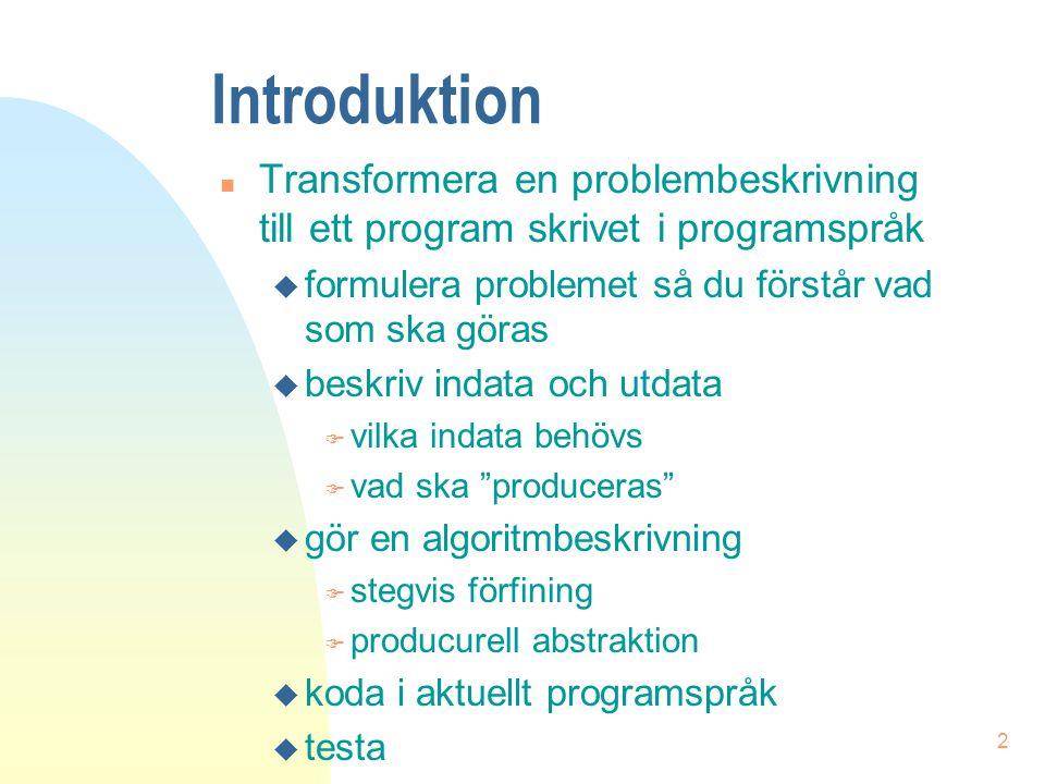 2 Introduktion n Transformera en problembeskrivning till ett program skrivet i programspråk u formulera problemet så du förstår vad som ska göras u be