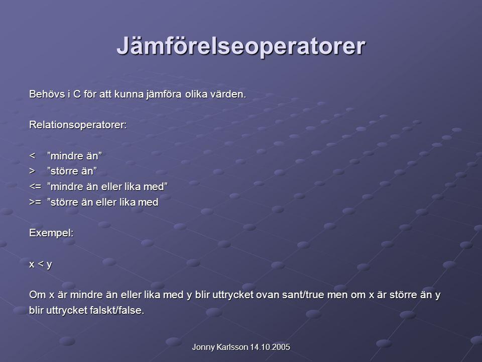 """Jonny Karlsson 14.10.2005 Jämförelseoperatorer Behövs i C för att kunna jämföra olika värden. Relationsoperatorer: <""""mindre än"""" >""""större än"""" <= """"mindr"""