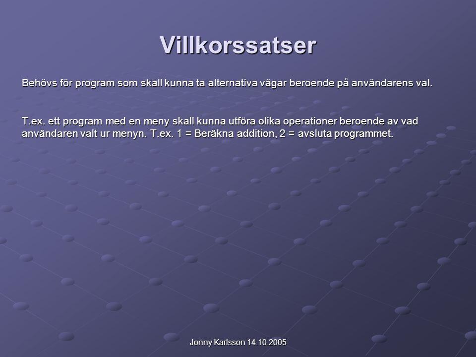 Jonny Karlsson 14.10.2005 Villkorssatser Behövs för program som skall kunna ta alternativa vägar beroende på användarens val. T.ex. ett program med en
