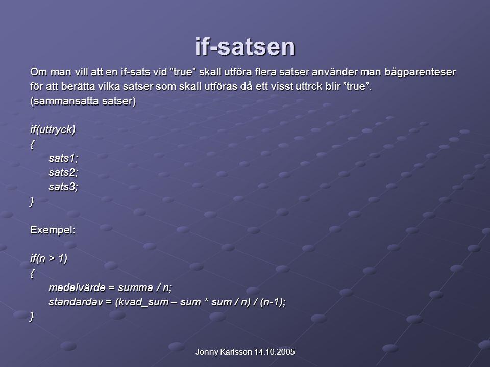 """Jonny Karlsson 14.10.2005 if-satsen Om man vill att en if-sats vid """"true"""" skall utföra flera satser använder man bågparenteser för att berätta vilka s"""