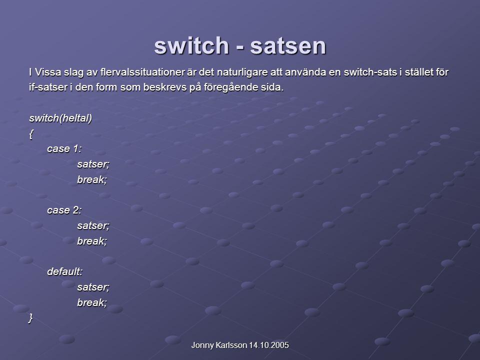 Jonny Karlsson 14.10.2005 switch - satsen I Vissa slag av flervalssituationer är det naturligare att använda en switch-sats i stället för if-satser i